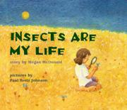 INSECTS ARE MY LIFE by Megan McDonald
