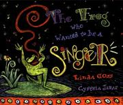 THE FROG WHO WANTED TO BE A SINGER by Linda Goss