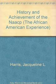 THE HISTORY AND ACHIEVEMENT OF THE NAACP by Jacqueline L. Harris