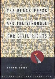 THE BLACK PRESS AND THE STRUGGLE FOR CIVIL RIGHTS by Carl Senna