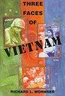 THREE FACES OF VIETNAM by Richard L. Wormser