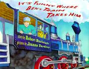 IT'S FUNNY WHERE BEN'S TRAIN TAKES HIM by Robert Burleigh