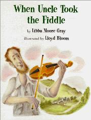 WHEN UNCLE TOOK THE FIDDLE by Libba Moore Gray