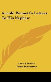 ARNOLD BENNETT'S LETTERS TO HIS NEPHEW by Richard Bennett