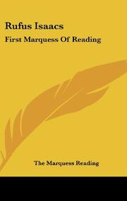 RUFUS ISAACS: First Marquess of Reading by Marquess Reading