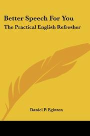 BETTER SPEECH FOR YOU: The Practical English Refresher by Daniel P. Eginton