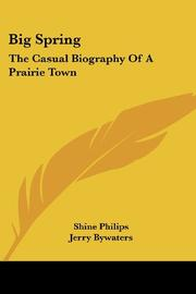 BIG SPRING: The Casual Biography of a Prairie Town by Shine Philips