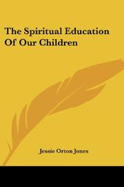 THE SPIRITUAL EDUCATION OF OUR CHILDREN by Jessie Orton Jones