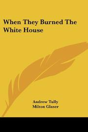 WHEN THEY BURNED THE WHITE HOUSE by Andrew Tully