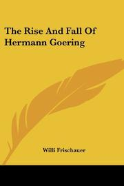 THE RISE AND FALL OF HERMANN GOERING by Willi Frischauer