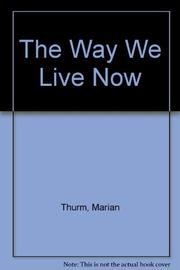 THE WAY WE LIVE NOW by Marian Thurm