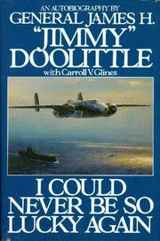 I COULD NEVER BE SO LUCKY AGAIN by James H. Doolittle