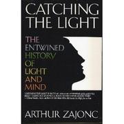 CATCHING THE LIGHT by Arthur Zajonc