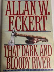 THAT DARK AND BLOODY RIVER by Allan W. Eckert