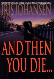 AND THEN YOU DIE... by Iris Johansen