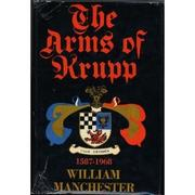 THE ARMS OF KRUPP 1587-1968 by William Manchester