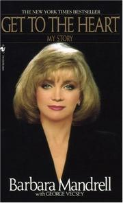 GET TO THE HEART: My Story by Barbara with George Vecsey Mandrell