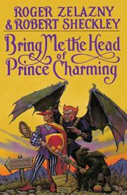 BRING ME THE HEAD OF PRINCE CHARMING by Roger & Robert Sheckley Zelazny