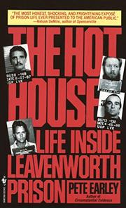 THE HOT HOUSE: Life Inside Leavenworth Prison by Pete Earley