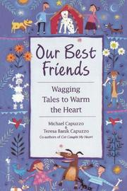 OUR BEST FRIENDS: Wagging Tales to Warm the Heart by Michael & Teresa Banik Capuzzo Capuzzo