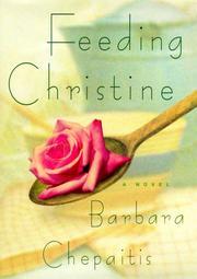 FEEDING CHRISTINE by Barbara Chepaitis