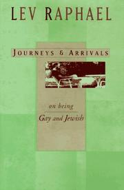 JOURNEYS AND ARRIVALS by Lev Raphael