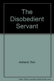 THE DISOBEDIENT SERVANT by Tom Ackland