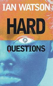 HARD QUESTIONS by Ian Watson