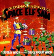THE CHRISTMAS ADVENTURE OF SPACE ELF SAM by Audrey Wood