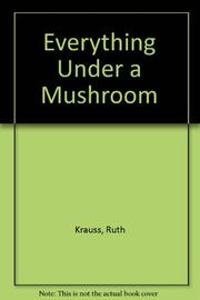 EVERYTHING UNDER A MUSHROOM by Ruth Krauss