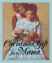 A CHRISTMAS GIFT FOR MAMA by Lauren Thompson