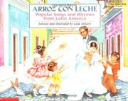 ARROZ CON LECHE: Popular Songs and Rhymes from Latin America by Lulu--Ed. & Illus. DeLacre