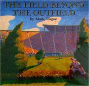 THE FIELD BEYOND THE OUTFIELD by Mark  Teague