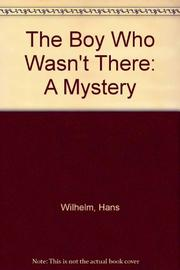 THE BOY WHO WASN'T THERE by Hans Wilhelm