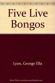 FIVE LIVE BONGOS by George Ella Lyon