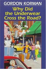 WHY DID THE UNDERWEAR CROSS THE ROAD? by Gordon Korman
