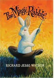 THE MAGIC RABBIT by Richard Jesse Watson