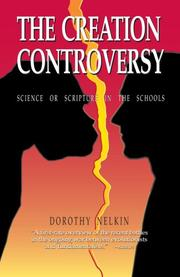 THE CREATION CONTROVERSY: Science or Scripture in the Schools by Dorothy Nelkin