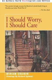 I SHOULD WORRY, I SHOULD CARE by Miriam Chaikin