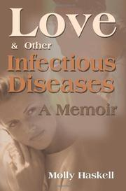 LOVE AND OTHER INFECTIOUS DISEASES by Molly Haskell