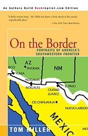 ON THE BORDER: Portraits of America's Southwestern Frontier by Tom Miller