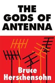THE GODS OF ANTENNA by Bruce Herschensohn