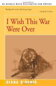 I WISH THIS WAR WERE OVER by Diana O'Hehir