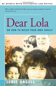 DEAR LOLA: Or How to Build Your Own Family by Judie Angell