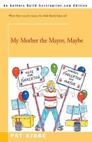 MY MOTHER THE MAYOR, MAYBE by Pat Kibbe