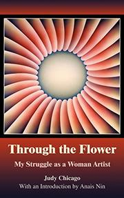 THROUGH THE FLOWER: My Struggle as a Woman Artist by Judy Chicago