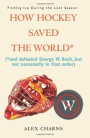 HOW HOCKEY SAVED THE WORLD* by Alex Charns