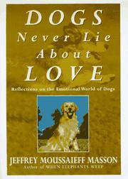 DOGS NEVER LIE ABOUT LOVE by Jeffrey Moussaieff Masson