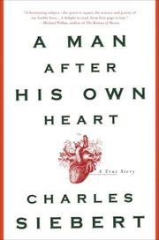 A MAN AFTER HIS OWN HEART by Charles Siebert