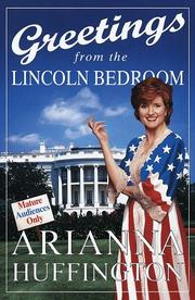 GREETINGS FROM THE LINCOLN BEDROOM by Arianna Huffington